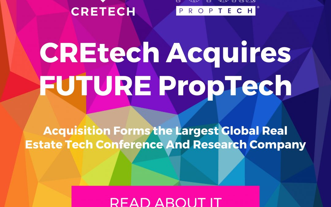 CREtech Acquires FUTURE PropTech To Form The Largest Global Real Estate Tech Conference And Research Company